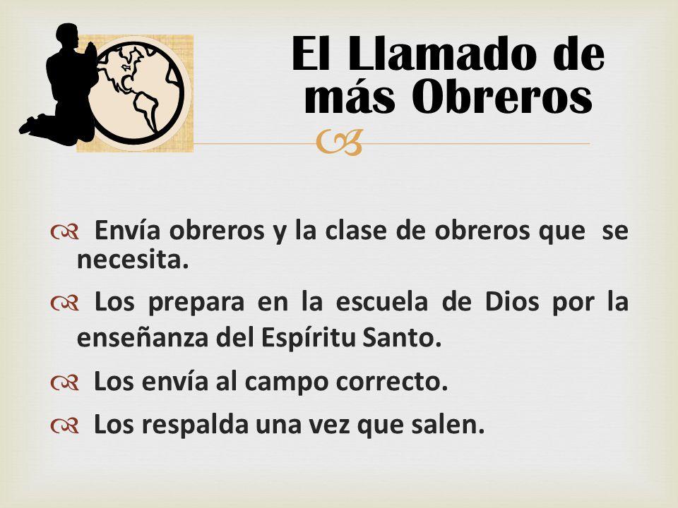 Envía obreros y la clase de obreros que se necesita. Los prepara en la escuela de Dios por la enseñanza del Espíritu Santo. Los envía al campo correct