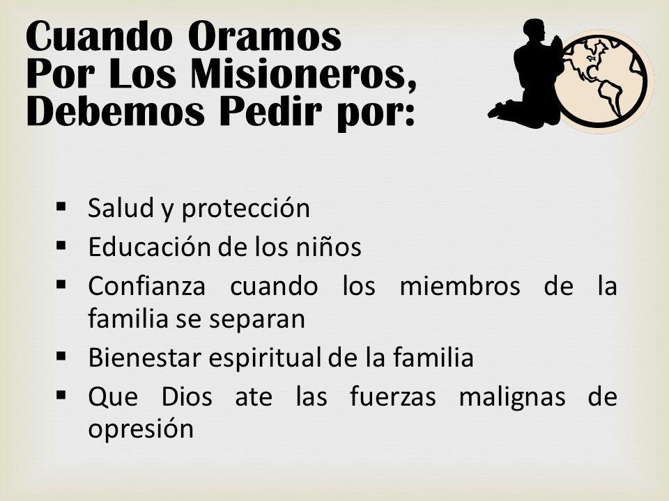 Salud y protección Educación de los niños Confianza cuando los miembros de la familia se separan Bienestar espiritual de la familia Que Dios ate las f