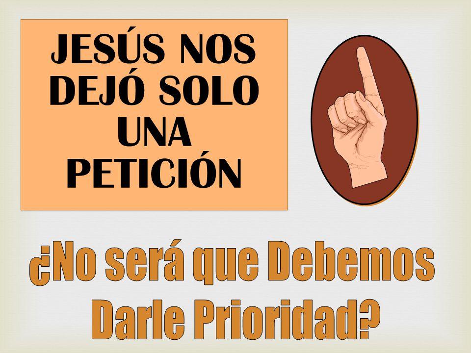 JESÚS NOS DEJÓ SOLO UNA PETICIÓN