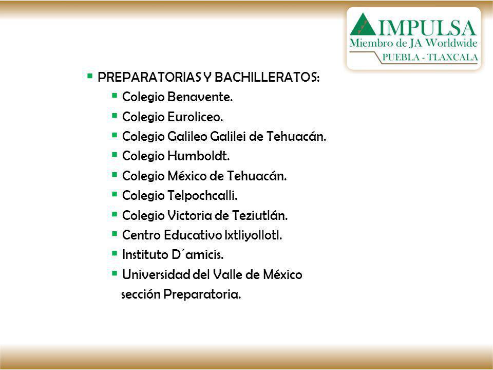 PREPARATORIAS Y BACHILLERATOS: Colegio Benavente. Colegio Euroliceo. Colegio Galileo Galilei de Tehuacán. Colegio Humboldt. Colegio México de Tehuacán