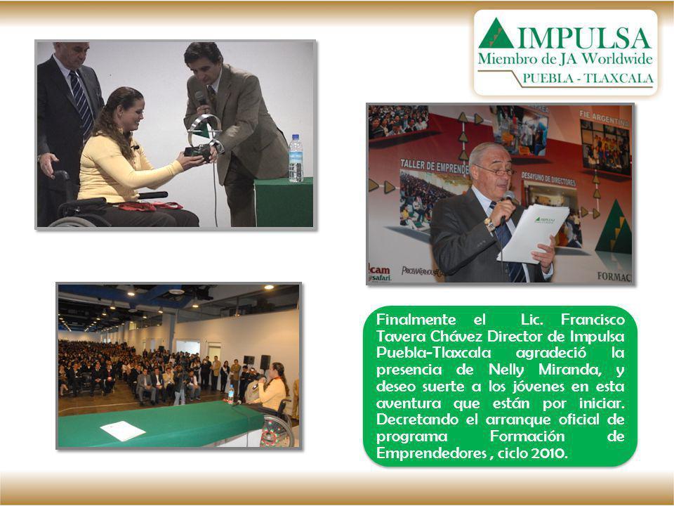 Finalmente el Lic. Francisco Tavera Chávez Director de Impulsa Puebla-Tlaxcala agradeció la presencia de Nelly Miranda, y deseo suerte a los jóvenes e