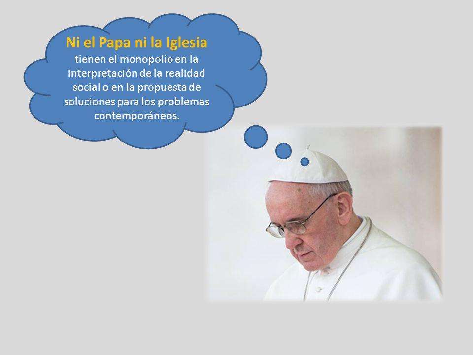 Ni el Papa ni la Iglesia tienen el monopolio en la interpretación de la realidad social o en la propuesta de soluciones para los problemas contemporáneos.