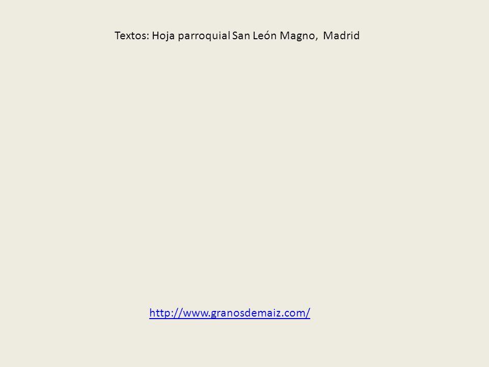 Textos: Hoja parroquial San León Magno, Madrid http://www.granosdemaiz.com/