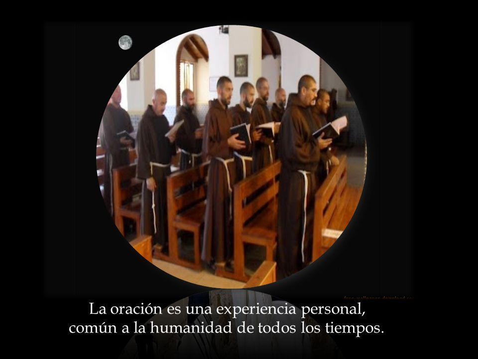 La oración es una experiencia personal, común a la humanidad de todos los tiempos.
