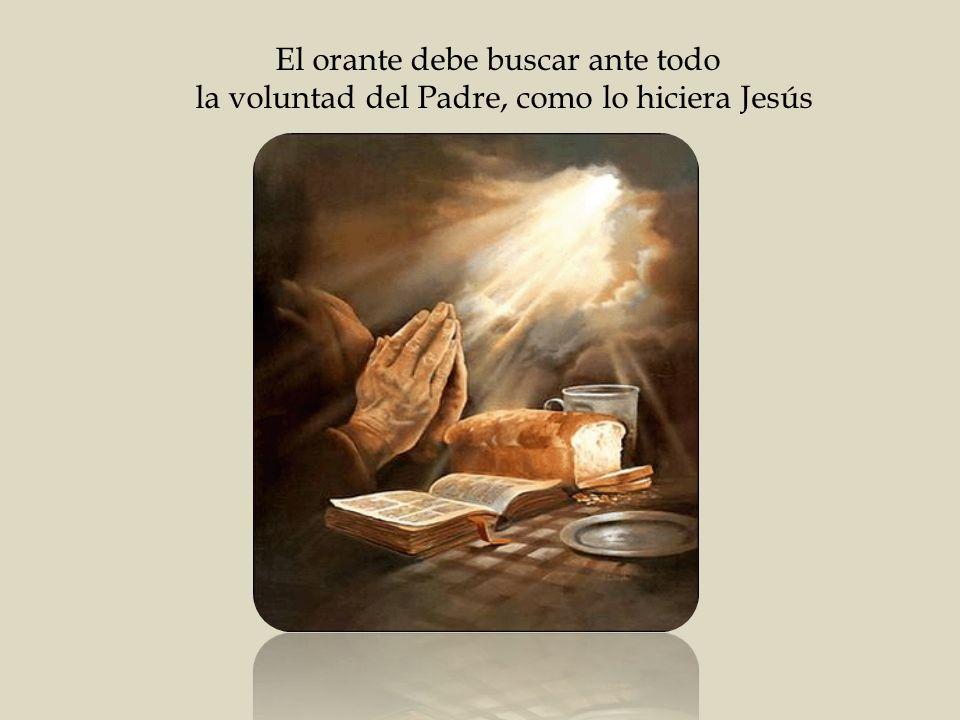 El orante debe buscar ante todo la voluntad del Padre, como lo hiciera Jesús