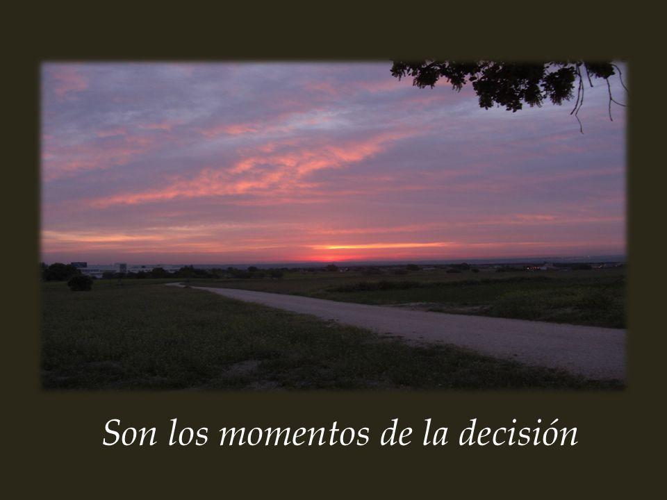 Son los momentos de la decisión