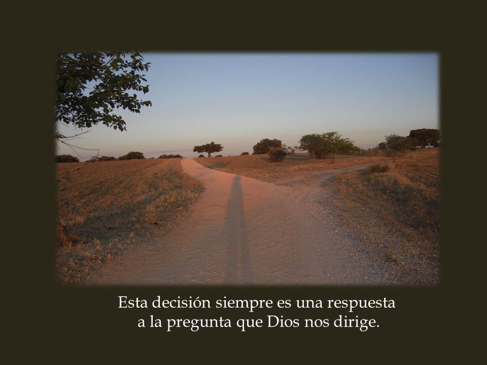Esta decisión siempre es una respuesta a la pregunta que Dios nos dirige.