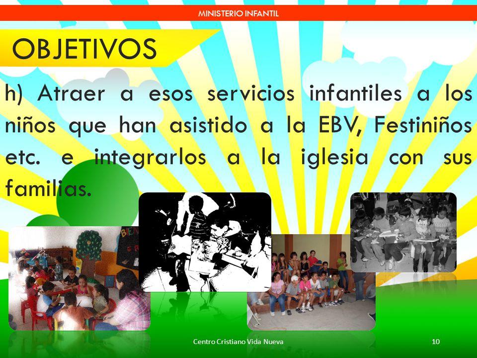 Centro Cristiano Vida Nueva10 MINISTERIO INFANTIL h) Atraer a esos servicios infantiles a los niños que han asistido a la EBV, Festiniños etc. e integ