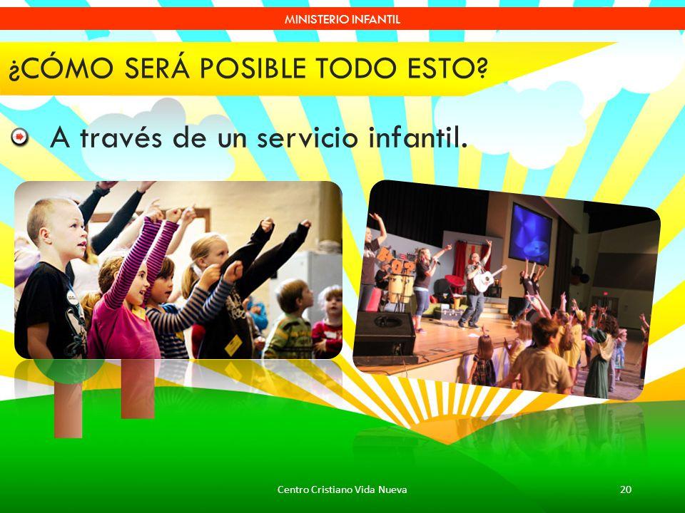 Centro Cristiano Vida Nueva20 MINISTERIO INFANTIL ¿CÓMO SERÁ POSIBLE TODO ESTO? A través de un servicio infantil.