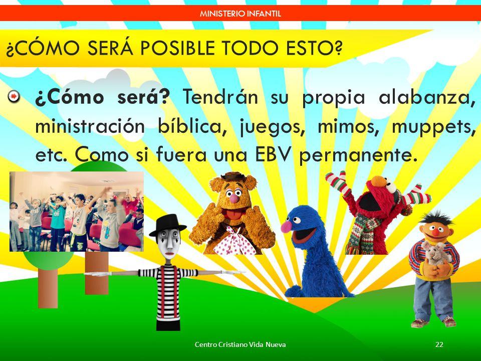 Centro Cristiano Vida Nueva22 MINISTERIO INFANTIL ¿CÓMO SERÁ POSIBLE TODO ESTO? ¿Cómo será? Tendrán su propia alabanza, ministración bíblica, juegos,