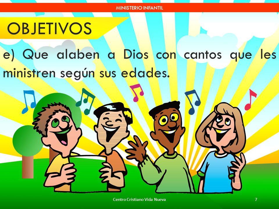 Centro Cristiano Vida Nueva7 MINISTERIO INFANTIL e) Que alaben a Dios con cantos que les ministren según sus edades. OBJETIVOS