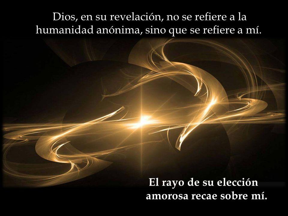 Dios, en su revelación, no se refiere a la humanidad anónima, sino que se refiere a mí.