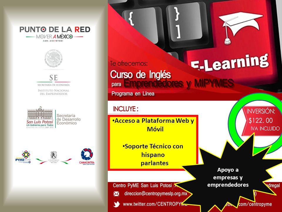 Acceso a Plataforma Web y Móvil Soporte Técnico con hispano parlantes Apoyo a empresas y emprendedores