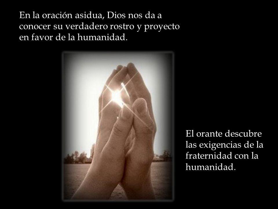 En la oración asidua, Dios nos da a conocer su verdadero rostro y proyecto en favor de la humanidad.