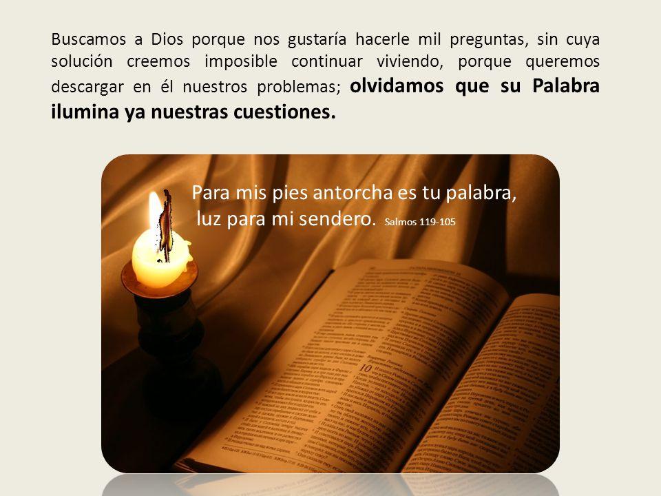 Para mis pies antorcha es tu palabra, luz para mi sendero. Salmos 119-105