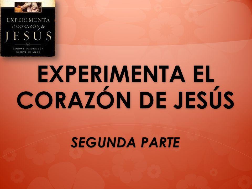 EXPERIMENTA EL CORAZÓN DE JESÚS SEGUNDA PARTE