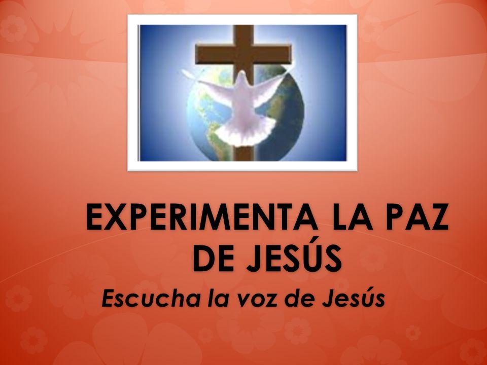 EXPERIMENTA LA PAZ DE JESÚS Escucha la voz de Jesús