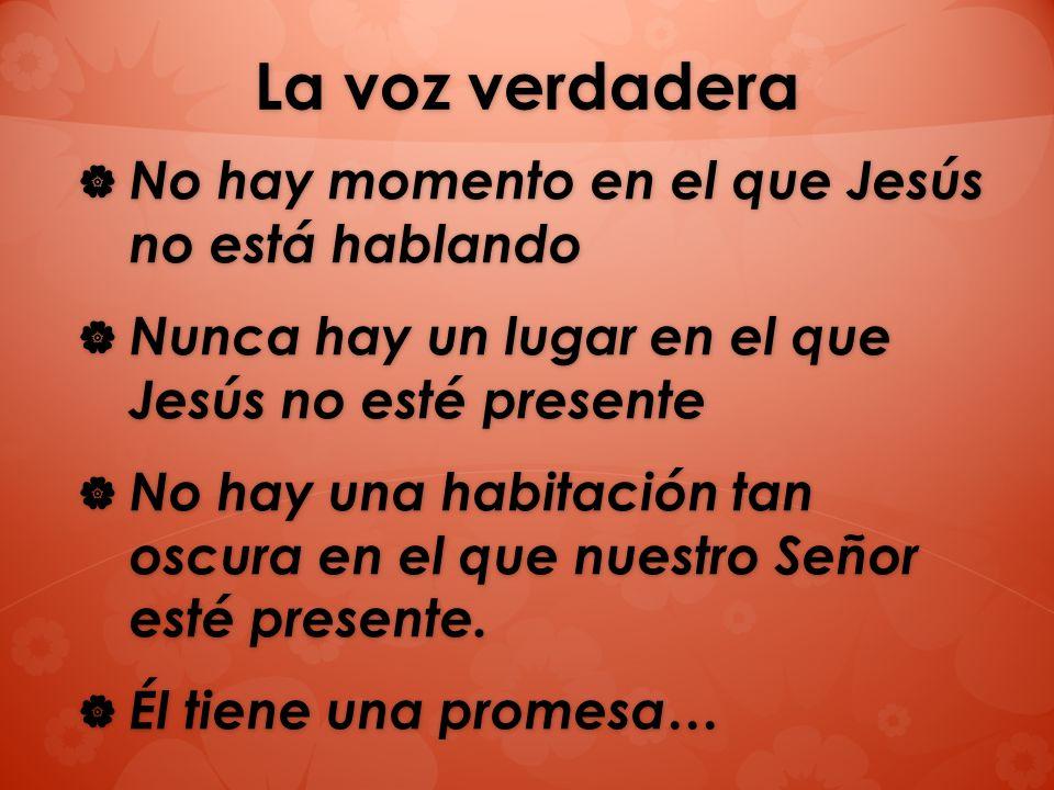La voz verdadera No hay momento en el que Jesús no está hablando No hay momento en el que Jesús no está hablando Nunca hay un lugar en el que Jesús no