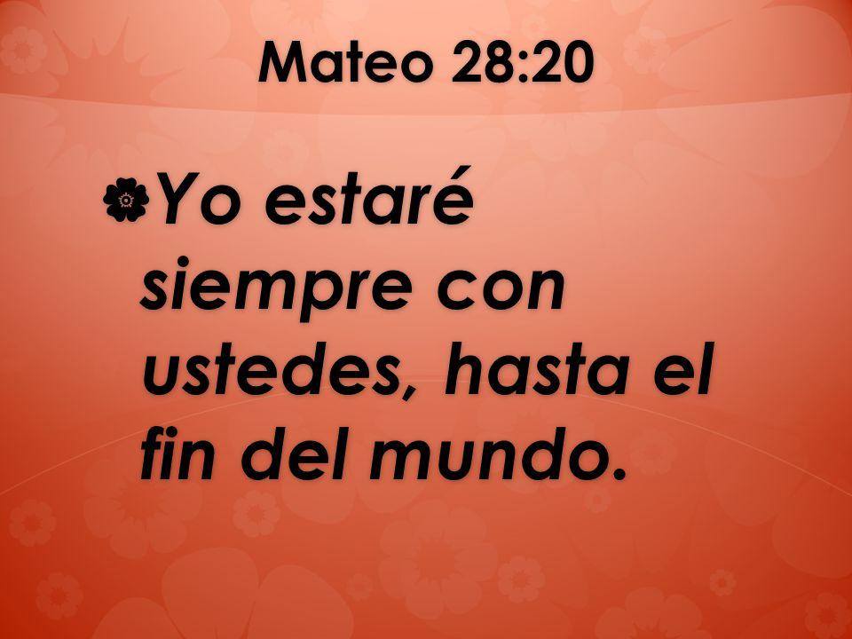 Mateo 28:20 Yo estaré siempre con ustedes, hasta el fin del mundo. Yo estaré siempre con ustedes, hasta el fin del mundo.