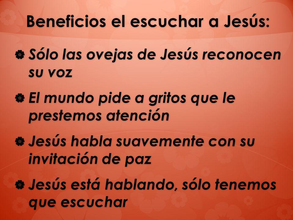 Beneficios el escuchar a Jesús: Sólo las ovejas de Jesús reconocen su voz Sólo las ovejas de Jesús reconocen su voz El mundo pide a gritos que le pres
