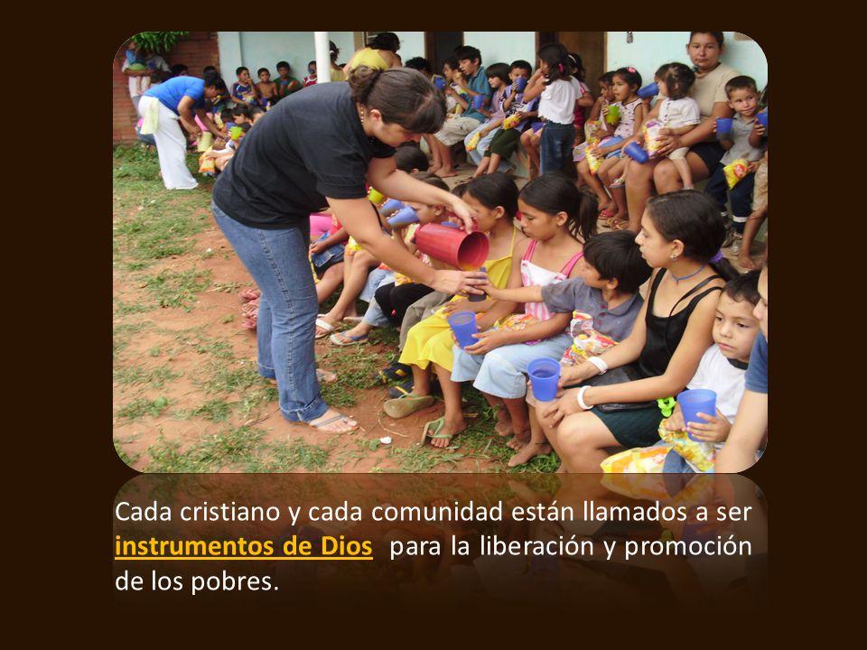 Cada cristiano y cada comunidad están llamados a ser instrumentos de Dios para la liberación y promoción de los pobres.
