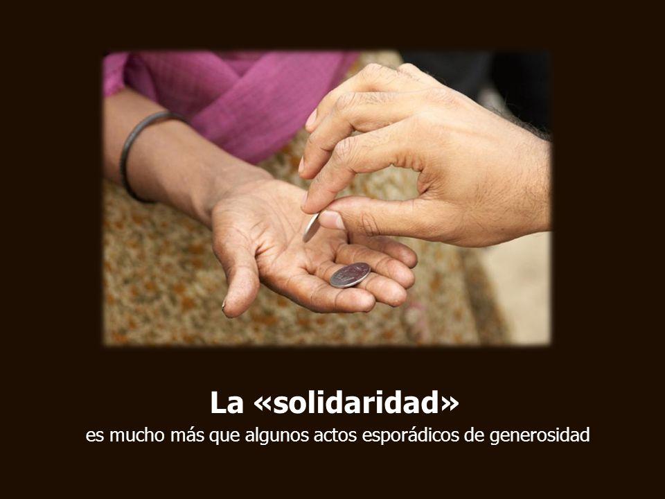 Lo cual implica; tanto la cooperación para resolver las causas estructurales de la pobreza y promover el desarrollo integral de los pobres, como los gestos más simples y cotidianos de solidaridad ante las miserias muy concretas que encontramos.