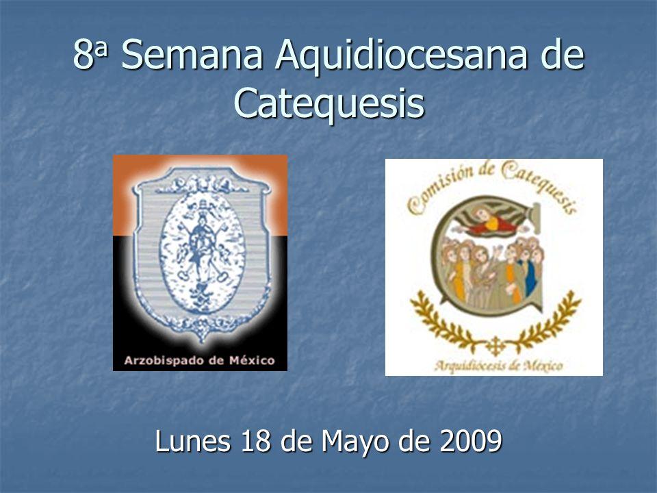 8 a Semana Aquidiocesana de Catequesis Lunes 18 de Mayo de 2009