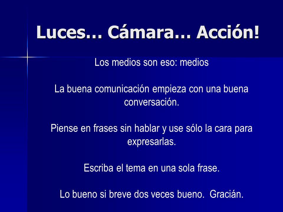 Luces… Cámara… Acción.