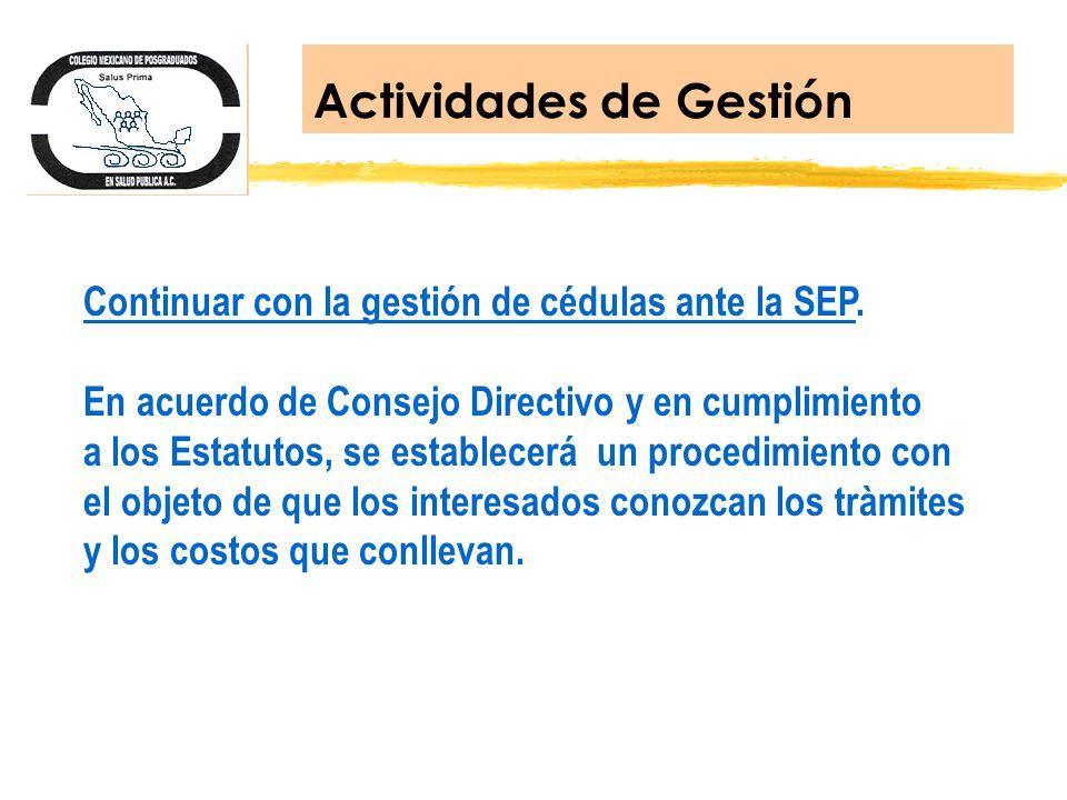 Continuar con la gestión de cédulas ante la SEP. En acuerdo de Consejo Directivo y en cumplimiento a los Estatutos, se establecerá un procedimiento co