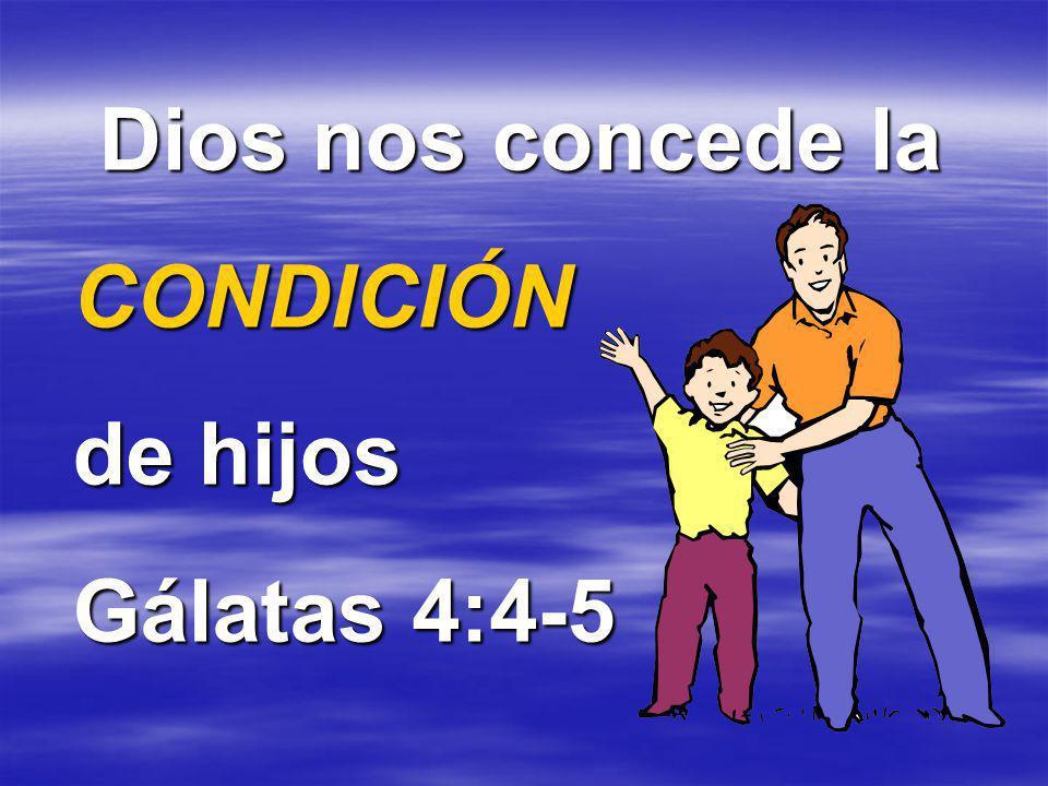 Dios nos concede la CONDICIÓN de hijos Gálatas 4:4-5
