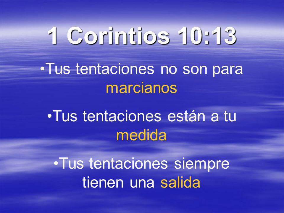 1 Corintios 10:13 Tus tentaciones no son para marcianos Tus tentaciones están a tu medida Tus tentaciones siempre tienen una salida
