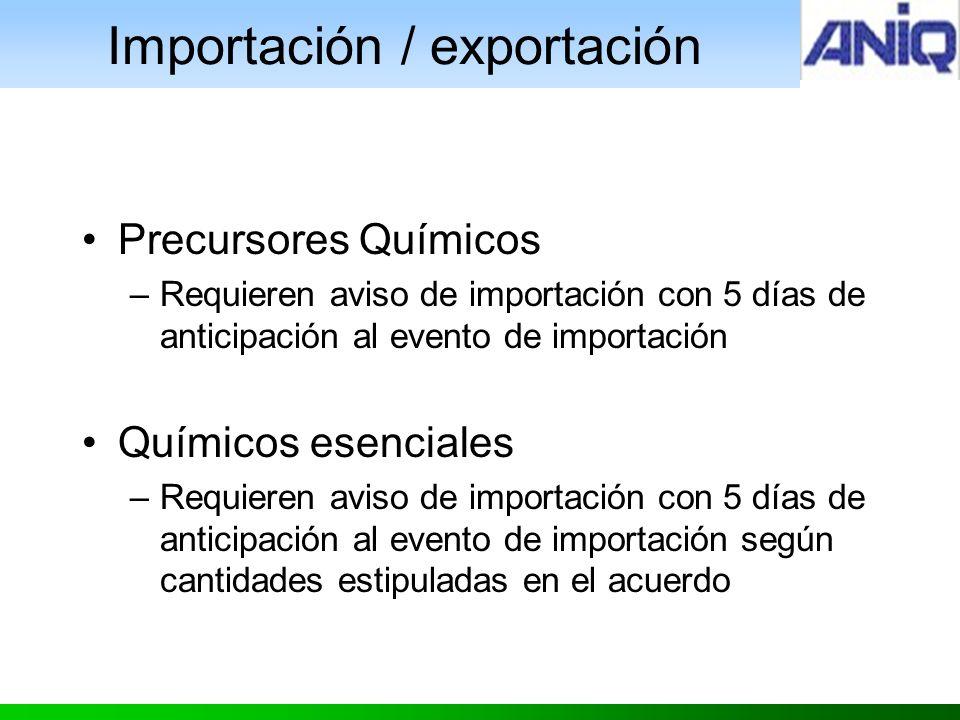Precursores Químicos –Requieren aviso de importación con 5 días de anticipación al evento de importación Químicos esenciales –Requieren aviso de importación con 5 días de anticipación al evento de importación según cantidades estipuladas en el acuerdo Importación / exportación