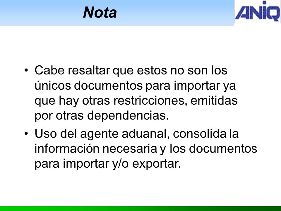 Nota Cabe resaltar que estos no son los únicos documentos para importar ya que hay otras restricciones, emitidas por otras dependencias.