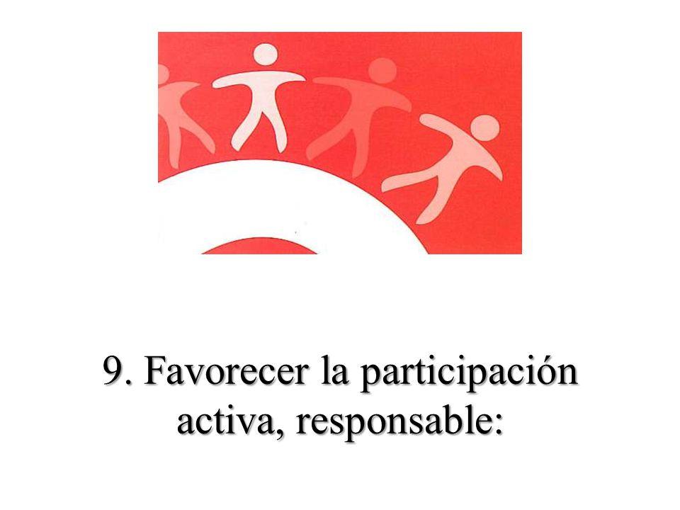 9. Favorecer la participación activa, responsable: