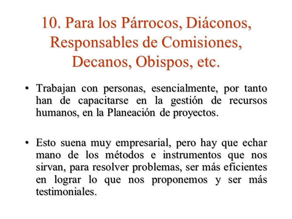 10.Para los Párrocos, Diáconos, Responsables de Comisiones, Decanos, Obispos, etc.
