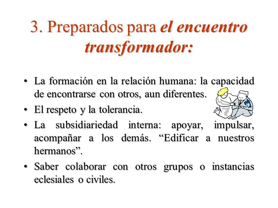 3. Preparados para el encuentro transformador: La formación en la relación humana: la capacidad de encontrarse con otros, aun diferentes.La formación
