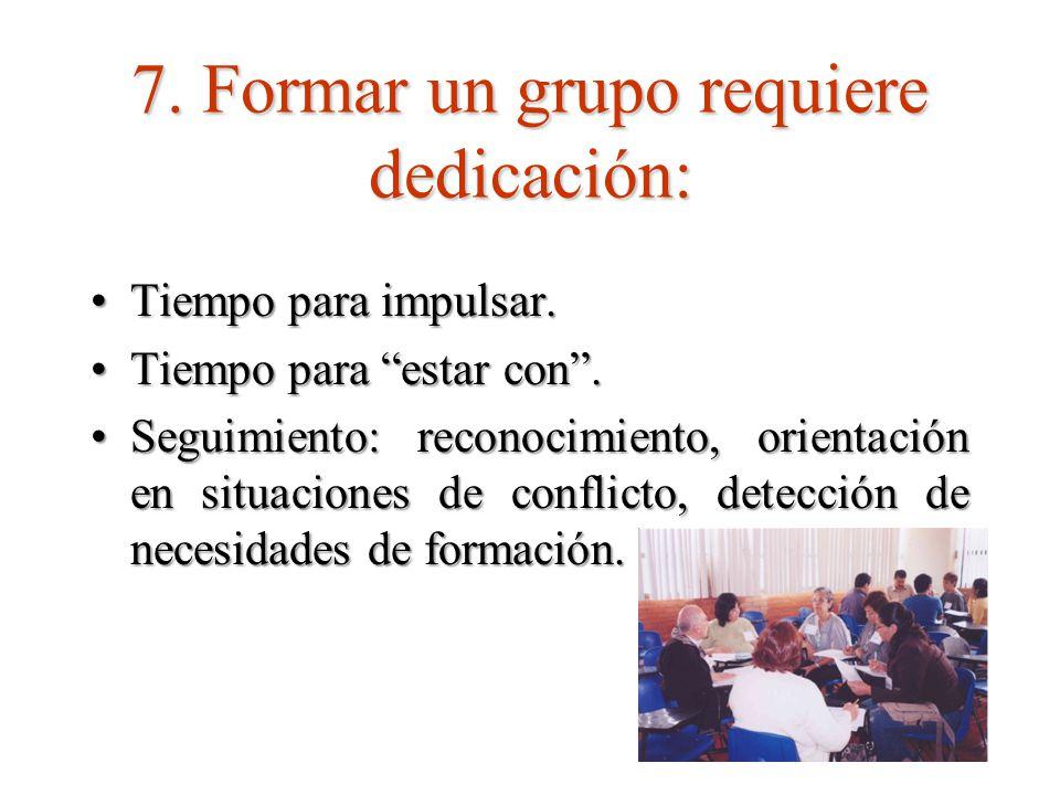 7.Formar un grupo requiere dedicación: Tiempo para impulsar.Tiempo para impulsar.