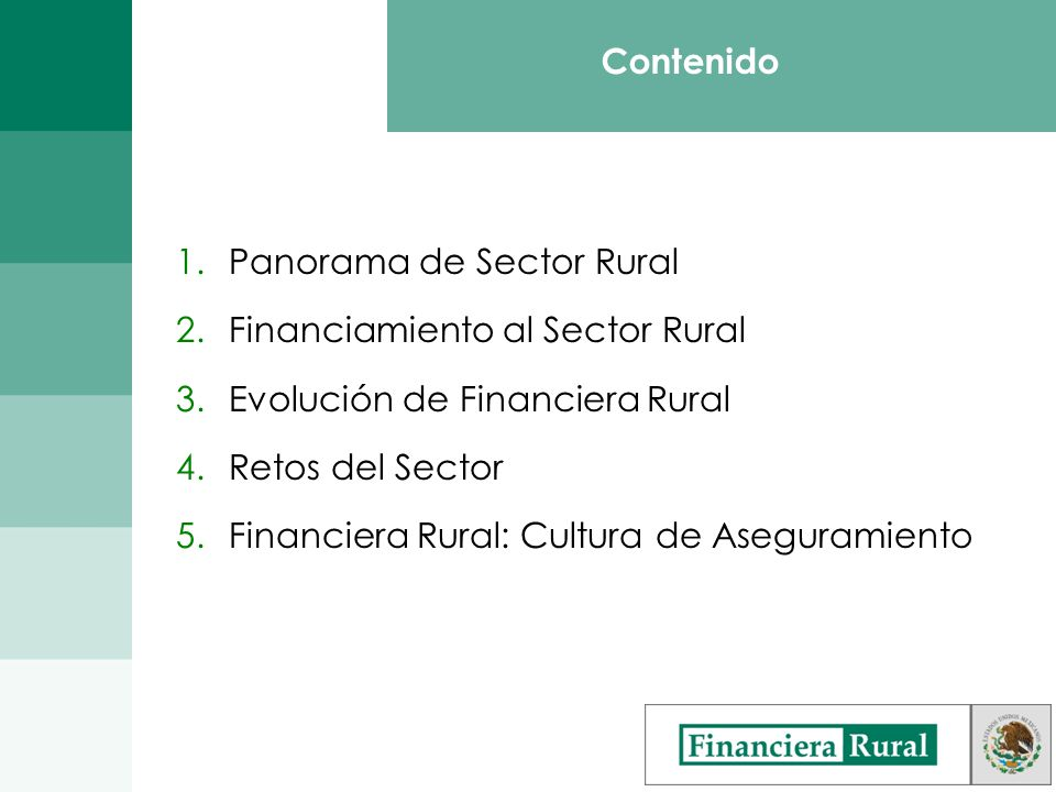 Contenido 1.Panorama de Sector Rural 2.Financiamiento al Sector Rural 3.Evolución de Financiera Rural 4.Retos del Sector 5.Financiera Rural: Cultura de Aseguramiento