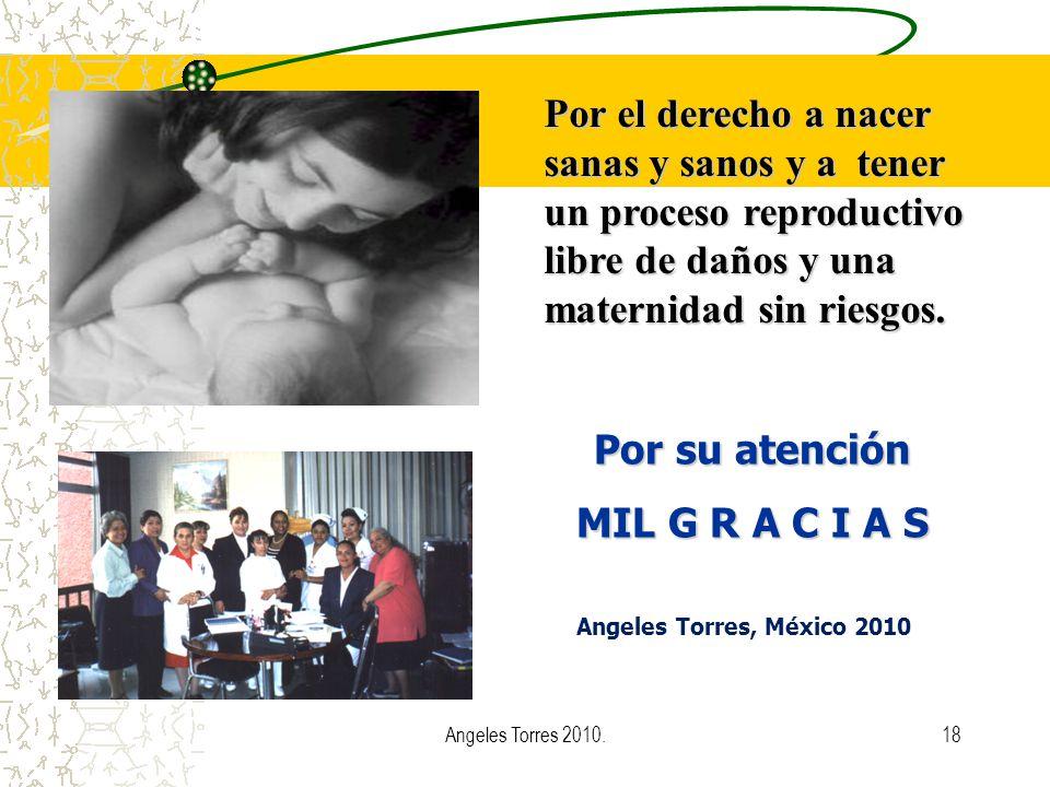 18 Por el derecho a nacer sanas y sanos y a tener un proceso reproductivo libre de daños y una maternidad sin riesgos. Angeles Torres, México 2010 Ang