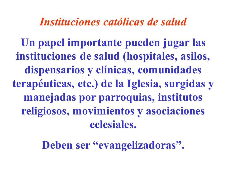 Instituciones católicas de salud Un papel importante pueden jugar las instituciones de salud (hospitales, asilos, dispensarios y clínicas, comunidades