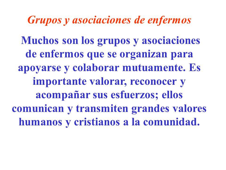 Grupos y asociaciones de enfermos Muchos son los grupos y asociaciones de enfermos que se organizan para apoyarse y colaborar mutuamente. Es important