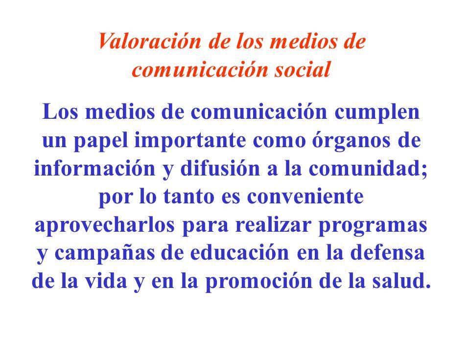 Valoración de los medios de comunicación social Los medios de comunicación cumplen un papel importante como órganos de información y difusión a la com