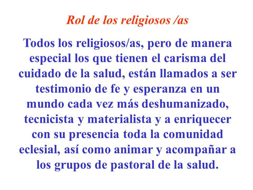 Rol de los religiosos /as Todos los religiosos/as, pero de manera especial los que tienen el carisma del cuidado de la salud, están llamados a ser tes
