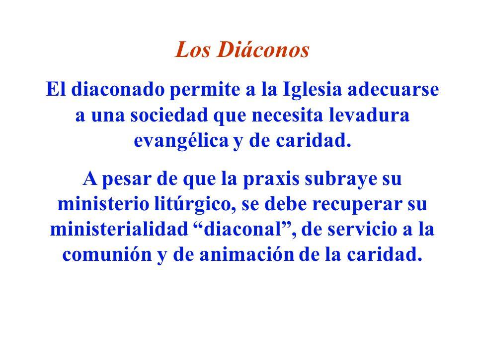 Los Diáconos El diaconado permite a la Iglesia adecuarse a una sociedad que necesita levadura evangélica y de caridad. A pesar de que la praxis subray