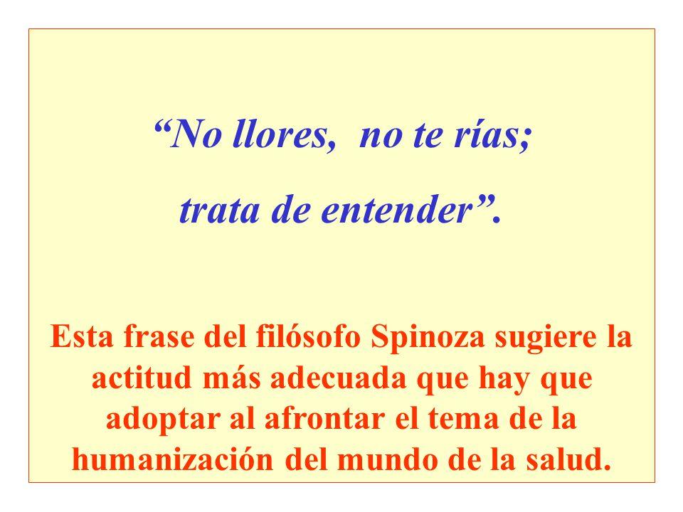 No llores, no te rías; trata de entender. Esta frase del filósofo Spinoza sugiere la actitud más adecuada que hay que adoptar al afrontar el tema de l