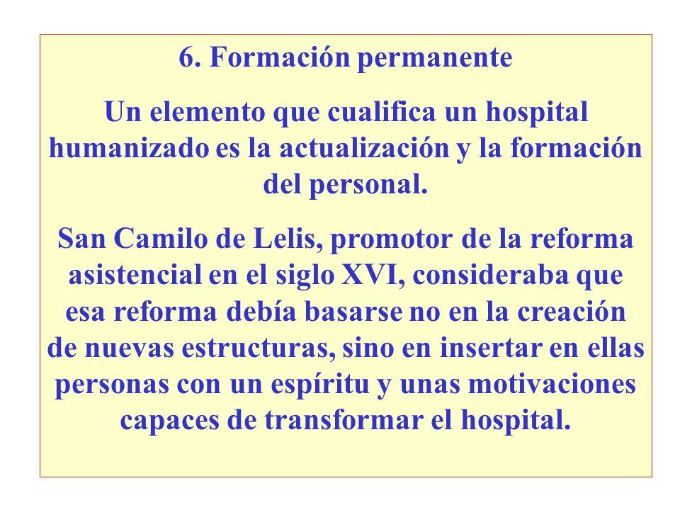 6. Formación permanente Un elemento que cualifica un hospital humanizado es la actualización y la formación del personal. San Camilo de Lelis, promoto