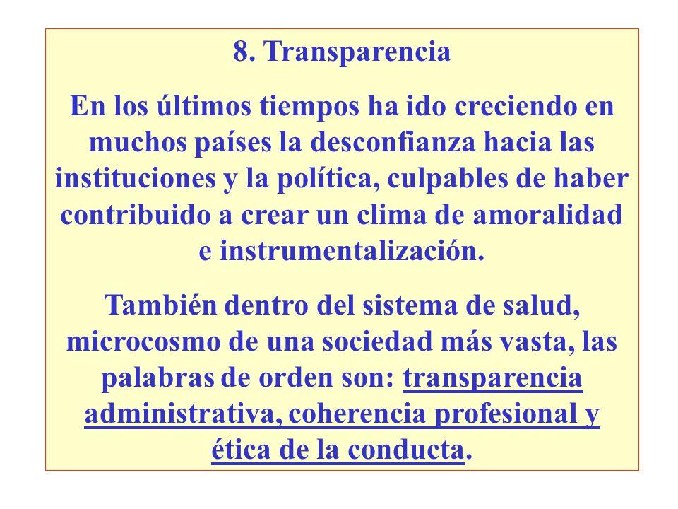 8. Transparencia En los últimos tiempos ha ido creciendo en muchos países la desconfianza hacia las instituciones y la política, culpables de haber co