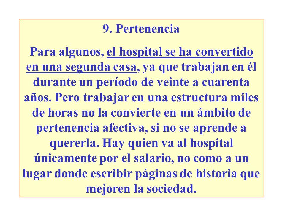 9. Pertenencia Para algunos, el hospital se ha convertido en una segunda casa, ya que trabajan en él durante un período de veinte a cuarenta años. Per