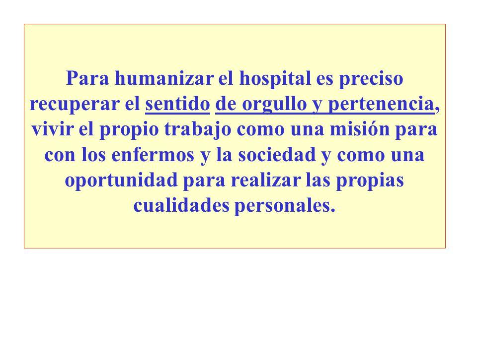 Para humanizar el hospital es preciso recuperar el sentido de orgullo y pertenencia, vivir el propio trabajo como una misión para con los enfermos y l