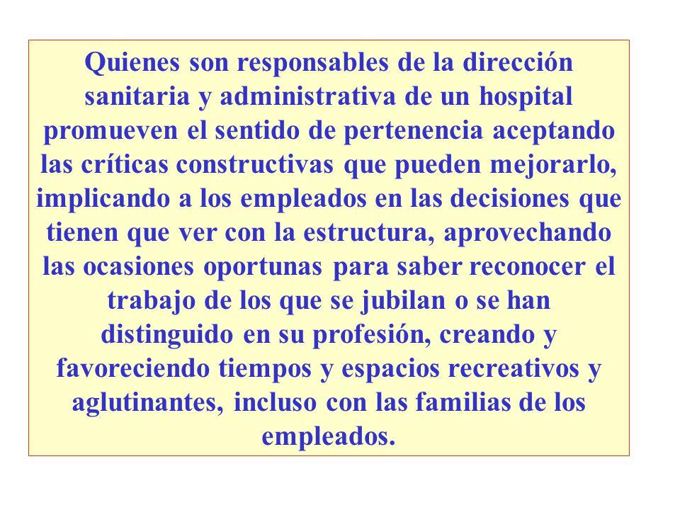 Quienes son responsables de la dirección sanitaria y administrativa de un hospital promueven el sentido de pertenencia aceptando las críticas construc